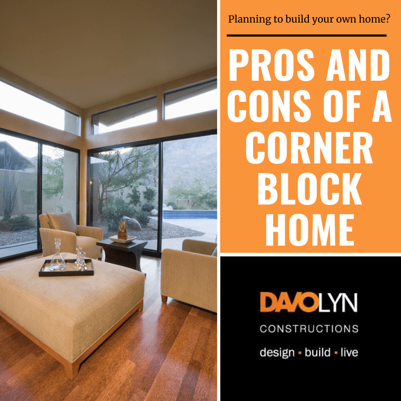 Reality of Building on a Corner Block Home | The Pros and Cons
