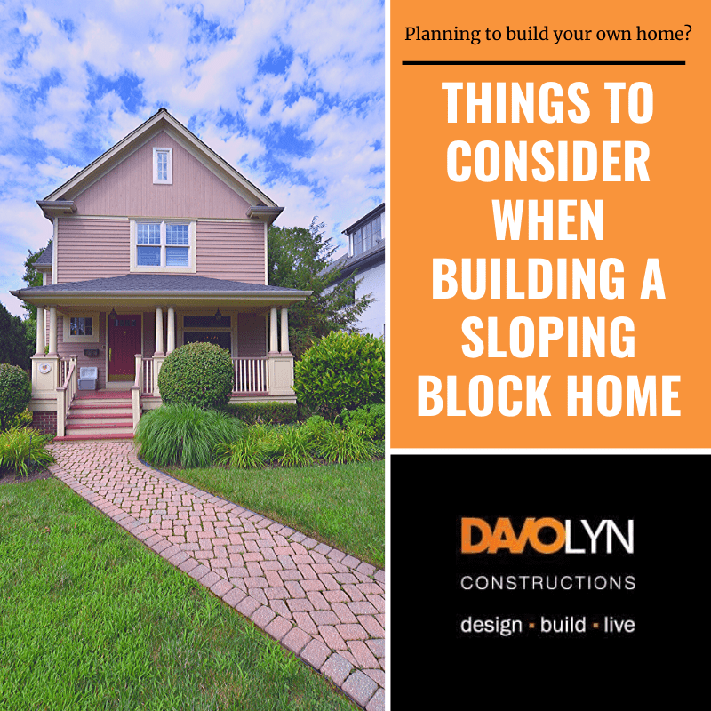 Things to Consider When Building a Sloping Block Home