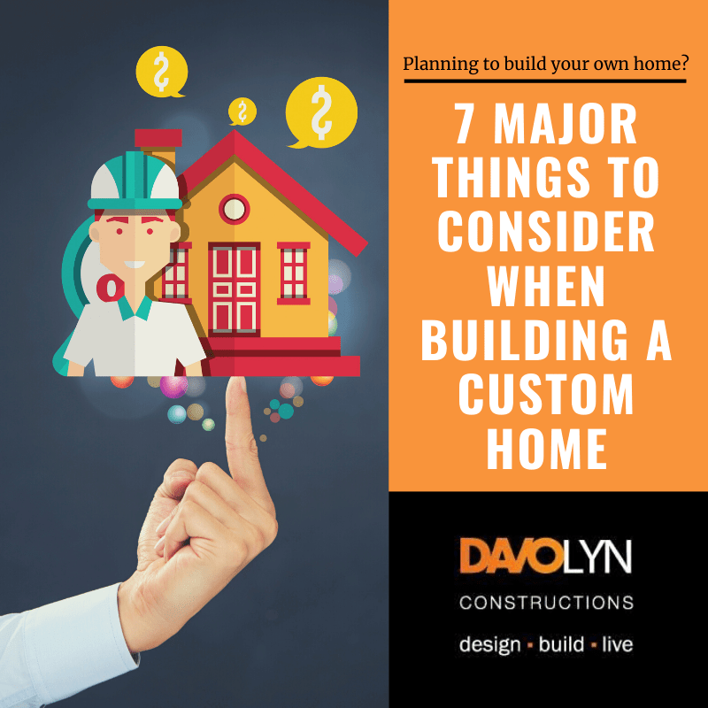7 Major Things To Consider When Building a Custom Home