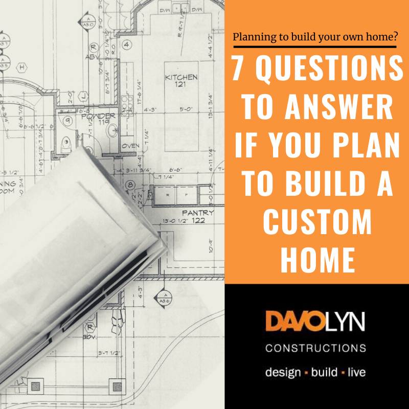 7 Questions to Answer If You Plan To Build A Custom Home