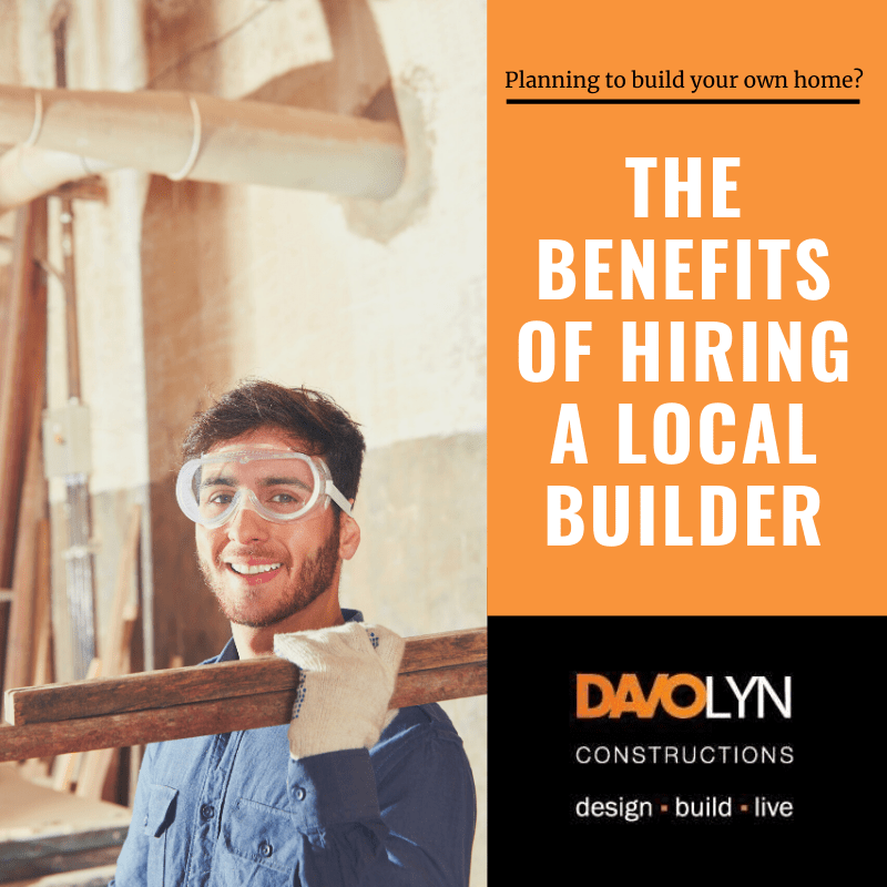 The Benefits of Hiring a Local Builder