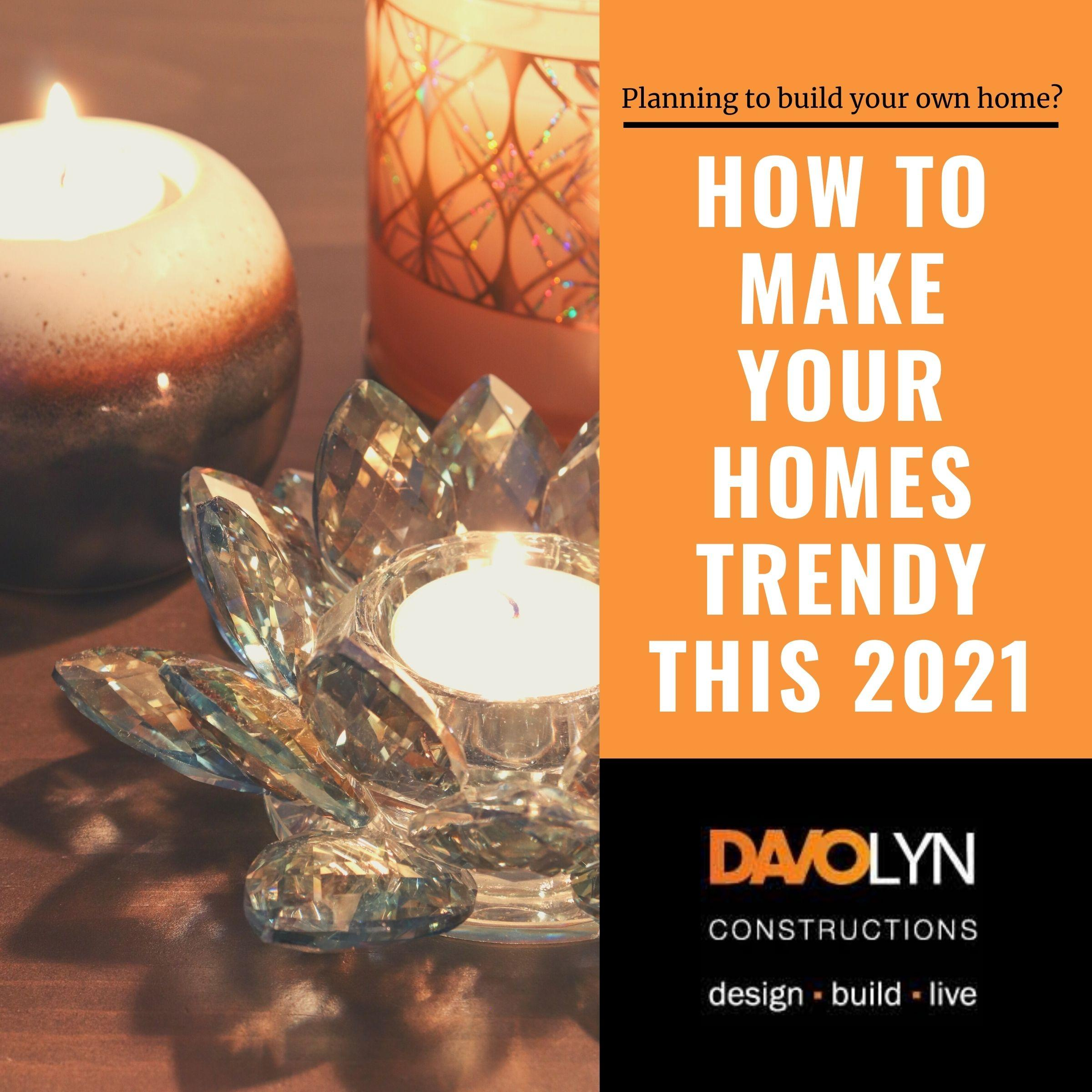 How to Make Your Homes Trendy This 2021